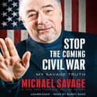 Stop the Coming Civil War - My Savage Truth audiobook by Michael Savage