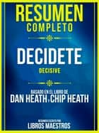 Resumen Completo: Decidete (Decisive) - Basado En El Libro De Dan Heath Y Chip Heath ebook by Libros Maestros, Libros Maestros
