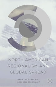 North American Regionalism and Global Spread ebook by I. Hussain,R. Dominguez