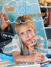 Can You Picture This? - You Draw It / You Say It / You Find It / You Write It ebook by Cheryl Ceol