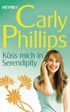 Küss mich in Serendipity ebook by Carly Phillips
