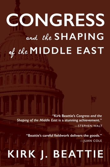 Congress and the Shaping of the Middle East eBook by Kirk Beattie