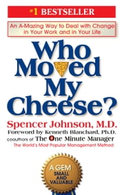 Who Moved My Cheese? - An A-Mazing Way to Deal with Change in Your Work and in Your Life ebook by Spencer Johnson, Kenneth Blanchard