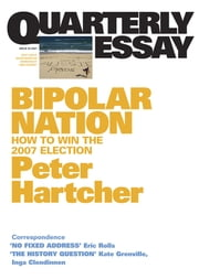 Quarterly Essay 25 Bipolar Nation - How to Win the 2007 Election ebook by Peter Hartcher