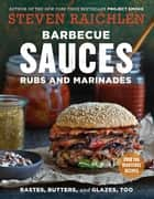 Barbecue Sauces, Rubs, and Marinades--Bastes, Butters & Glazes, Too ebook by Steven Raichlen