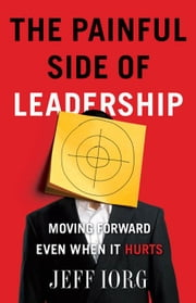 The Painful Side of Leadership: Moving Forward Even When It Hurts ebook by Jeff Iorg