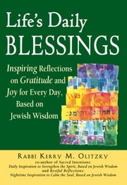 Life's Daily Blessings - Inspiring Reflections on Gratitude and Joy for Every Day, Based on Jewish Wisdom ebook by Rabbi Kerry M. Olitzky