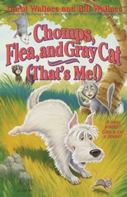 Chomps, Flea, and Gray Cat (That's Me!) ebook by Bill Wallace,Carol Wallace