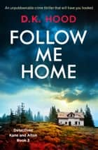 Follow Me Home - An unputdownable crime thriller that will have you hooked eBook by D.K. Hood