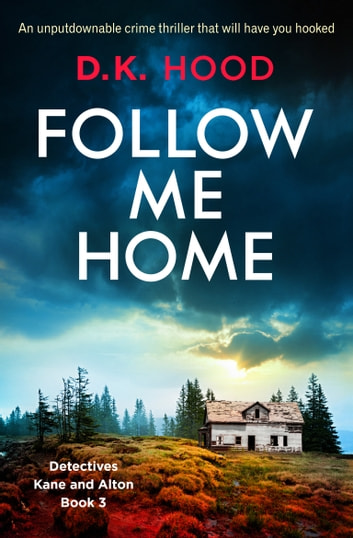 Follow Me Home - An unputdownable crime thriller that will have you hooked 電子書 by D.K. Hood