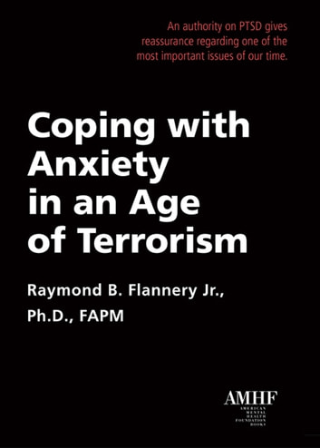 Coping with Anxiety in An Age of Terrorism ebook by Flannery,Raymond B.