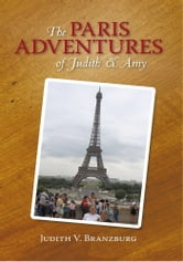 The Paris Adventures of Judith & Amy ebook by Judith V. Branzburg