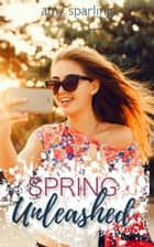 Spring Unleashed ebook by Amy Sparling