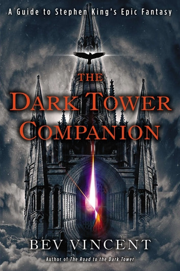 The Dark Tower Companion - A Guide to Stephen King's Epic Fantasy ebook by Bev Vincent