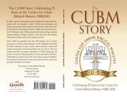 The CUBM Story - Celebrating 25 Years at the Center for Urban Biblical Ministry ebook by Dr. John W. Stanko, Jr.