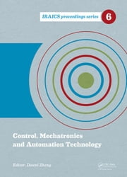 Control, Mechatronics and Automation Technology: Proceedings of the International Conference on Control, Mechatronics and Automation Technology (ICCMA ebook by Zheng, Dawei