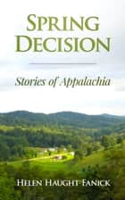 Spring Decision: Stories of Appalachia ebook by Helen Haught Fanick