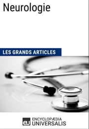 Neurologie ebook by Encyclopaedia Universalis, Les Grands Articles