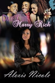 Date Cute Marry Rich ebook by Alexis Nicole