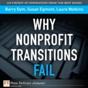 Why Nonprofit Transitions Fail ebook by Barry Dym,Susan Egmont,Laura Watkins