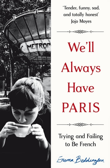 We'll Always Have Paris - Trying and Failing to Be French ebook by Emma Beddington
