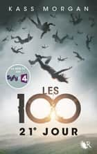 Les 100 - Tome 2 - 21e jour eBook by Kass MORGAN, Fabien LE ROY