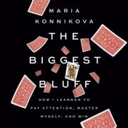 The Biggest Bluff - How I Learned to Pay Attention, Master Myself, and Win audiobook by Maria Konnikova