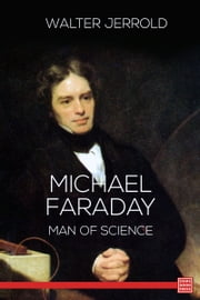 Michael Faraday: Man of Science ebook by Walter Jerrold