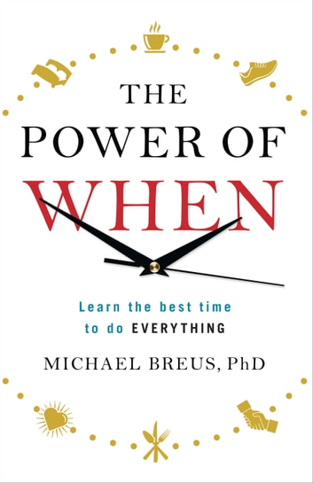 The Power of When - Learn the Best Time to do Everything ebook by Dr. Michael Breus