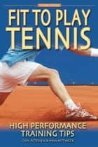 Fit to Play Tennis: High Performance Training Tips ebook by Carl Petersen, Nina Nittinger