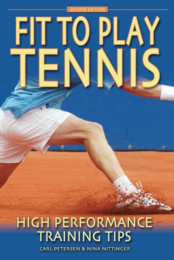 Fit to Play Tennis: High Performance Training Tips ebook by Carl Petersen,Nina Nittinger