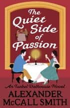 The Quiet Side of Passion ebook by Alexander McCall Smith