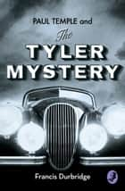 Paul Temple and the Tyler Mystery (A Paul Temple Mystery) ebook by Francis Durbridge