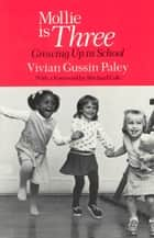 Mollie Is Three - Growing Up in School ebook by Vivian Gussin Paley