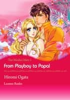 From Playboy to Papa! (Harlequin Comics) - Harlequin Comics ebook by Hiromi Ogata, Leanne Banks
