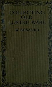 Collecting Old Lustre Ware ebook by W. Bosanko