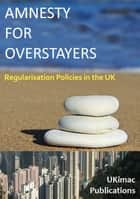 Amnesty for Overstayers ebook by Ukimac eBooks