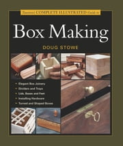 Taunton's Complete Illustrated Guide to Box Making ebook by Doug Stowe