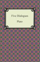 Five Dialogues ebook by Plato