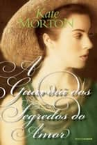 A guardiã dos segredos do amor ebook by Kate Morton