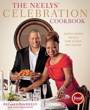The Neelys' Celebration Cookbook - Down-Home Meals for Every Occasion ebook by Pat Neely,Gina Neely