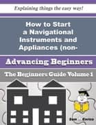 How to Start a Navigational Instruments and Appliances (non-electronic) Business (Beginners Guide) ebook by Verda Gracia