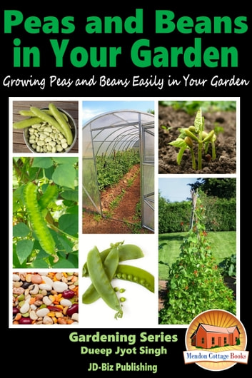 Peas and Beans in Your Garden: Growing Peas and Beans Easily in Your Garden ebook by Dueep Jyot Singh
