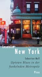 Lesereise New York - Uptown Blues in der funkelnden Metropole ebook by Sebastian Moll