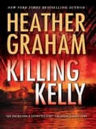 Killing Kelly ebook by Heather Graham