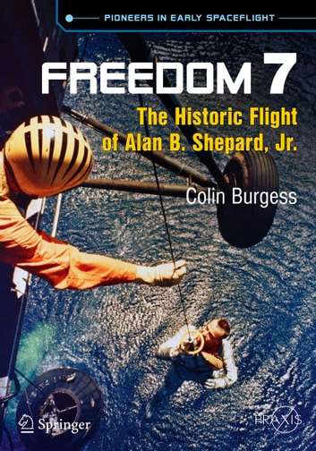 Freedom 7 - The Historic Flight of Alan B. Shepard, Jr. ebook by Colin Burgess