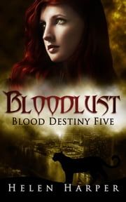 Bloodlust - Blood Destiny, #5 ebook by Helen Harper