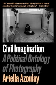 Civil Imagination - A Political Ontology of Photography ebook by Ariella Aïsha Azoulay