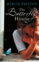 The Butterfly House ebook by Marcia Preston