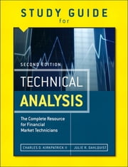 Study Guide for the Second Edition of Technical Analysis - The Complete Resource for Financial Market Technicians ebook by Charles D. Kirkpatrick II,Julie A. Dahlquist